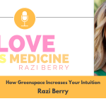 004: How Greenspace Increases Your Intuition w/ Razi Berry