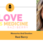 Love Is Medicine 009: Memories And Emotion w/ Razi Berry