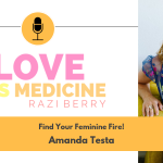 Love Is Medicine Podcast 014: Find Your Feminine Fire! w/ Amanda Testa