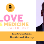 Love Is Medicine 024: Love: Nature's Medicine w/ Dr. Michael Murray