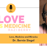 Love Is Medicine Podcast 026: Love, Medicine and Miracles w/ Dr. Bernie Seigel