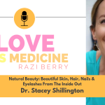 027: Natural Beauty: Beautiful Skin, Hair, Nails & Eyelashes From The Inside Out w/ Dr. Stacey Shillington