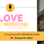 Love is Medicine Podcast 033: Loving Yourself To Mind-Body Health w/ Dr. Benjamin Alter
