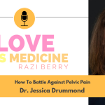 Love is Medicine 035: How To Battle Against Pelvic Pain w/ Dr. Jessica Drummond