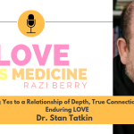 Love is Medicine Podcast 042: Saying Yes to a Relationship of Depth, True Connection, and Enduring LOVE w/ Dr. Stan Tatkin
