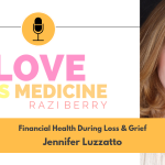 Love Is Medicine Podcast 044: Financial Health During Loss And Grief w/ Jennifer Luzzatto