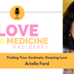 Love Is Medicine Podcast 049: Finding Your Soulmate, Keeping Love w/ Arielle Ford