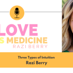 Love is Medicine Podcast 056: Three Types of Intuition w/ Razi Berry