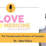 Love Is Medicine Podcast 058: The Transformative Powers Of Cannabis w/ Dr. Jake Felice