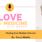 Love Is Medicine Podcast 059: Healing from Multiple Sclerosis w/ Dr. Terry Wahls