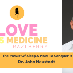 Love Is Medicine Podcast 066: The Power Of Sleep & How To Conquer It w/ Dr. John Neustadt