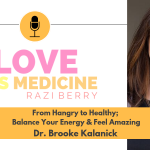 Love is Medicine Podcast 069: From Hangry to Healthy; Balance Your Energy & Feel Amazing w/ Dr. Brooke Kalanick