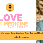 Love Is Medicine Podcast 071: Life Loves You: Unblock Your Joy and Heal w/ Udo Erasmus