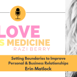 Love Is Medicine Podcast 072: Setting Boundaries to Improve Personal & Business Relationships w/ Erin Matlock