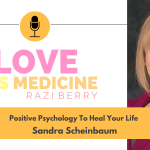 Love Is Medicine Podcast 085: Why Signature Strengths Matter & How To Thrive In Life w/ Sandra Scheinbaum