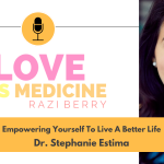 Love Is Medicine Podcast 088: Empowering Yourself To Live A Better Life w/ Dr. Stephanie Estima