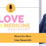 Love Is Medicine 094: Meant For More w/ Lisa Sasevich