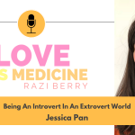 Love is Medicine Podcast 102: Being An Introvert In An Extrovert World w/ Jessica Pan