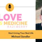 103: Start Living Your Best Life w/ Michael Sandler