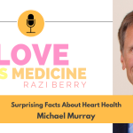 Love IS Medicine Podcast 107: Surprising Facts About Heart Health w/ Michael Murray