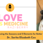 109: Harnessing the Seasons and 5 Elements for Better Health w/ Dr. Sarita Cox