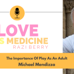 Love Is Medicine Podcast 113: The Importance Of Play As An Adult w/ Michael Mendizza