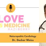 115: Naturopathic Cardiology w/ Dr. Decker Weiss