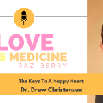 Love is Medicine 118: The Keys To A Happy Heart w/ Dr. Drew Christensen