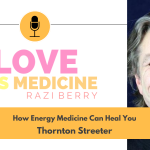 Love is Medicine 122: How Energy Medicine Can Heal You w/ Thornton Streeter