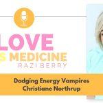 001: Dodging Energy Vampires w/ Dr. Christiane Northrup