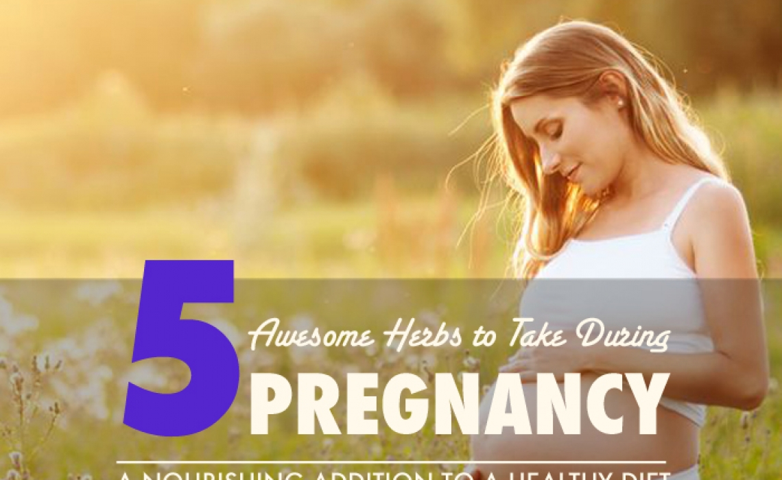 5 Awesome Herbs to Take During Pregnancy