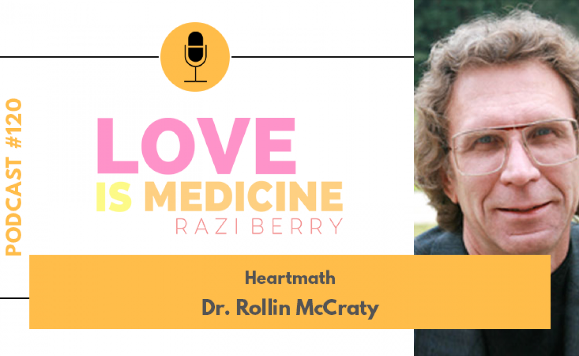 120: HeartMath w/ Dr. Rollin McCraty