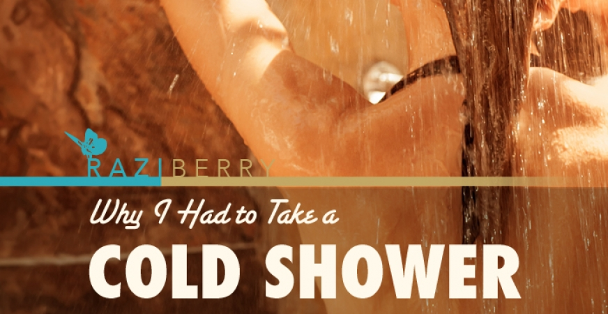 Why I Had to Take a Cold Shower