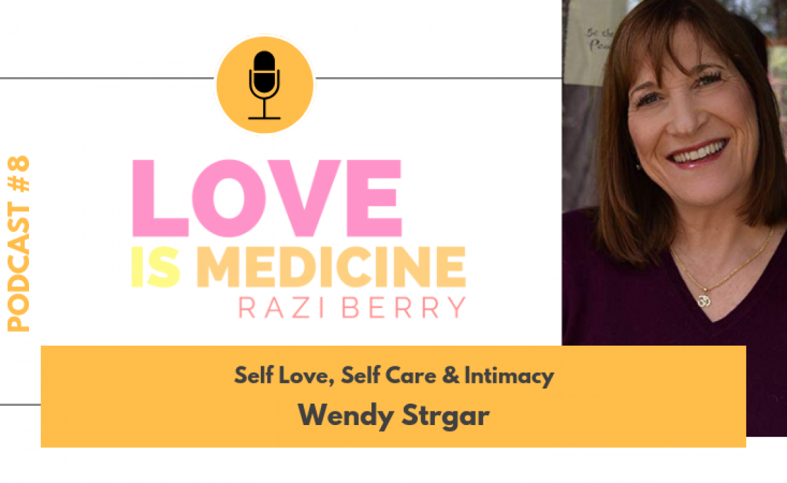 008: Self Love, Self Care & Intimacy w/ Wendy Strgar