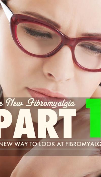 The New Fibromyalgia: Part 1