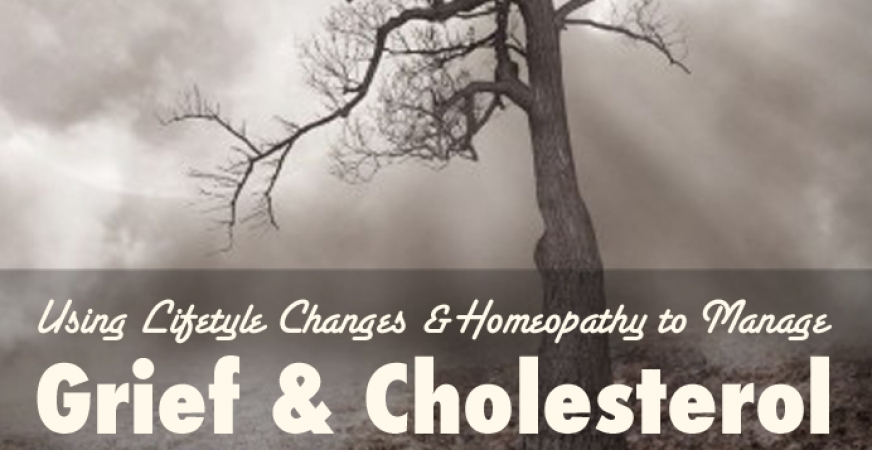 Managing Grief and Cholesterol with Lifestyle and Homeopathy