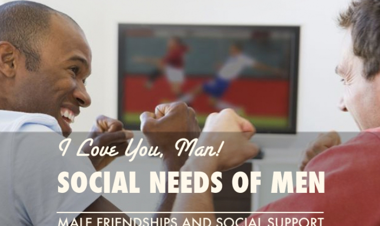 I Love You Man: The Social Needs of Men