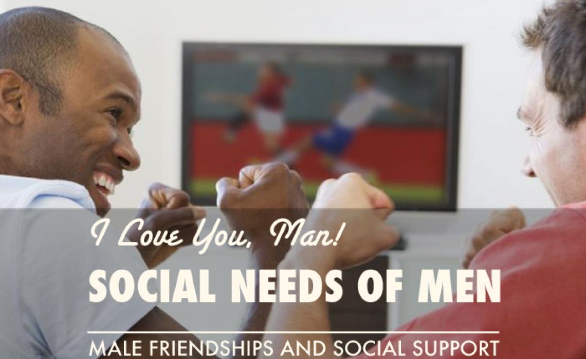 I Love You Man: The Social Needs of Men