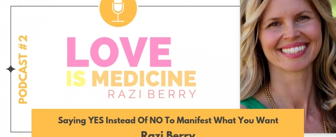 002: Saying YES Instead Of NO To Manifest What You Want w/ Razi Berry