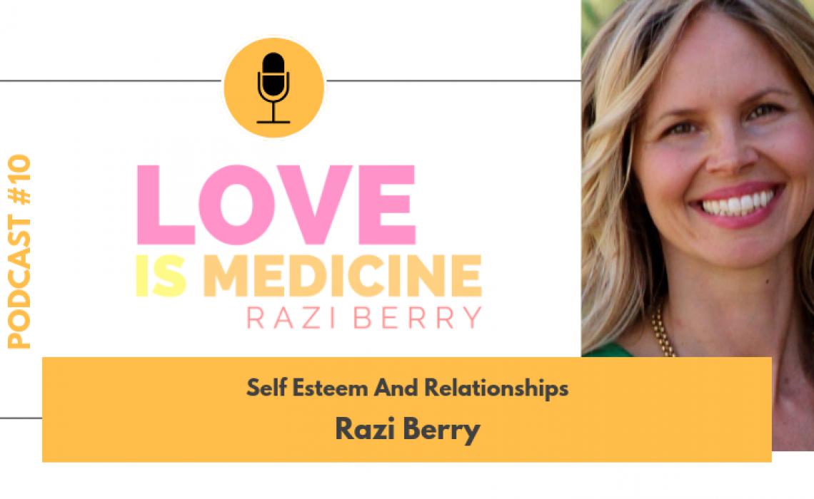 010: Self Esteem And Relationships w/ Razi Berry