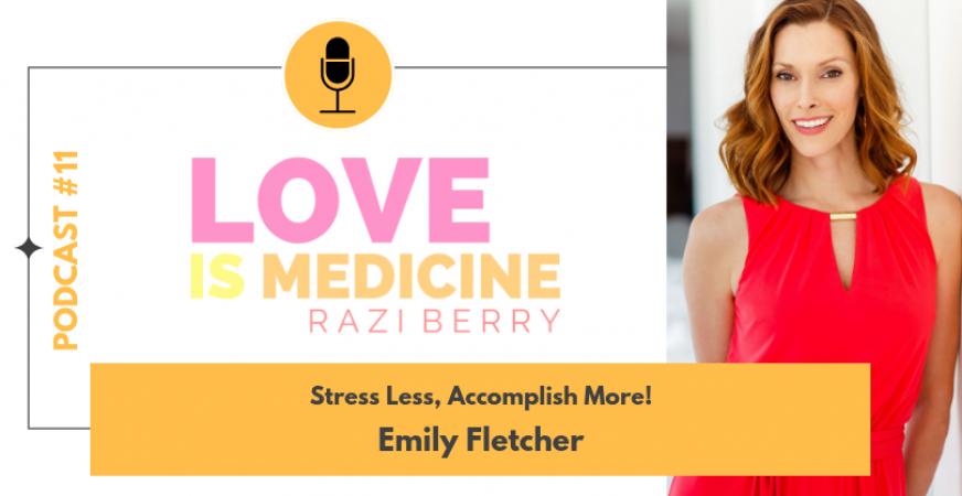 011: Stress Less, Accomplish More! w/ Emily Fletcher