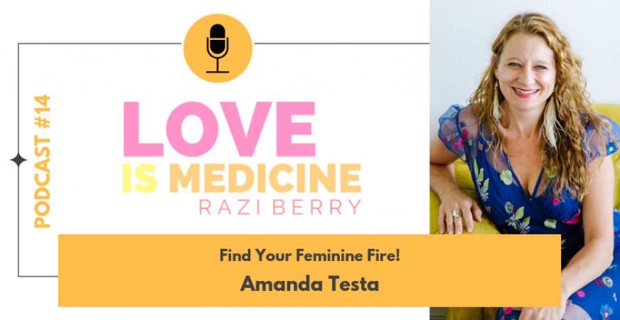 017: Find Your Feminine Fire! w/ Amanda Testa