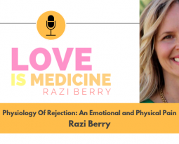 019: Physiology of Rejection: An Emotional and Physical Pain w/ Razi Berry