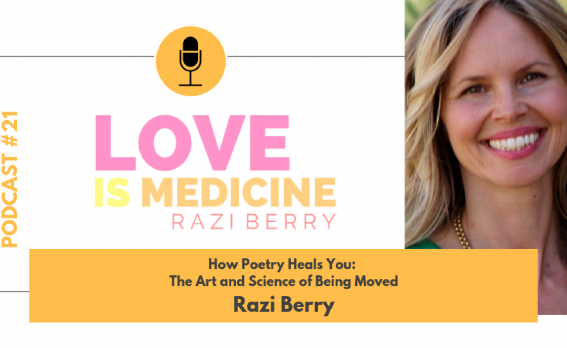 021: How Poetry Heals You: The Art and Science of Being Moved w/ Razi Berry