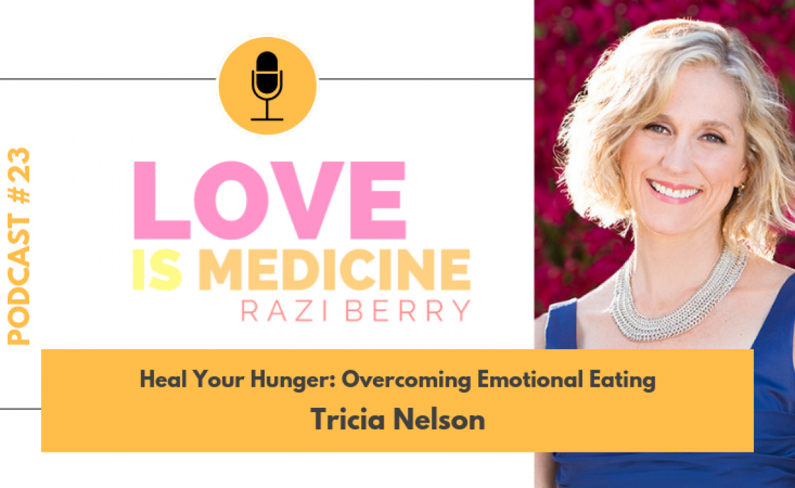 023: Heal Your Hunger: Overcoming Emotional Eating w/ Tricia Nelson