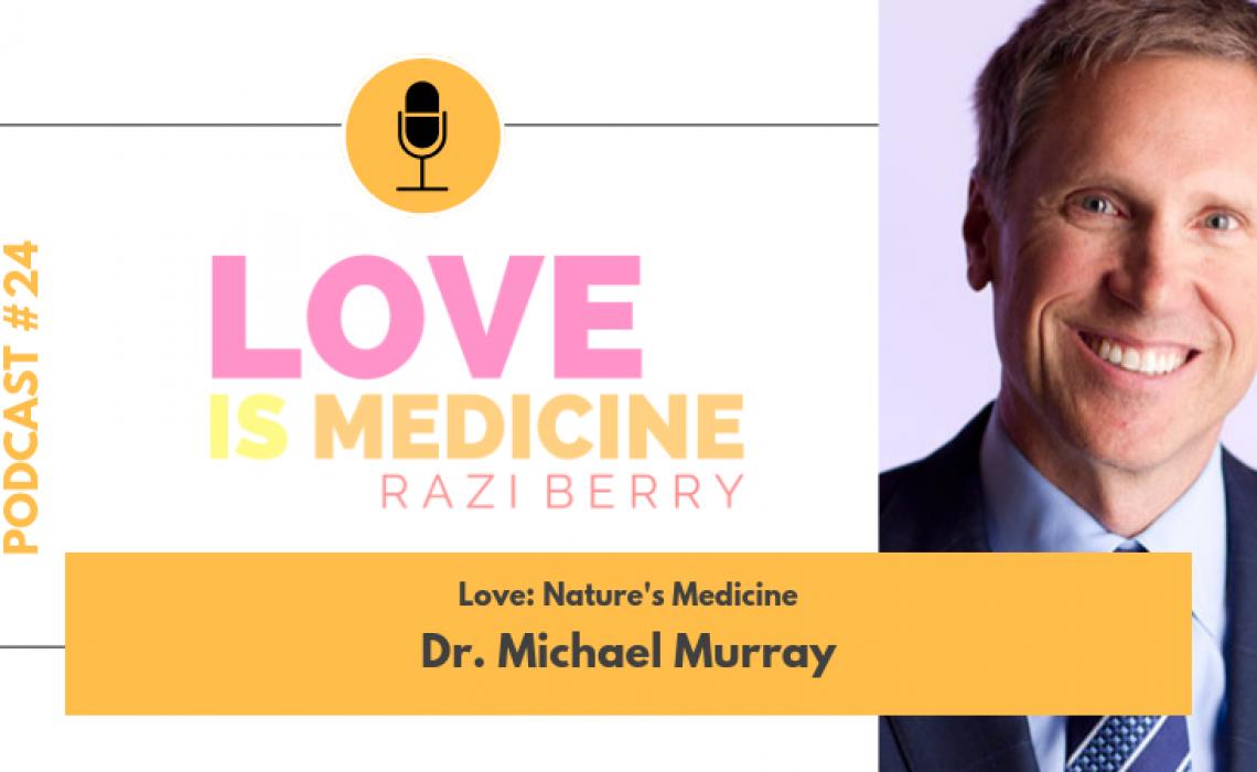 024: Love: Nature's Medicine w/ Dr. Michael Murray