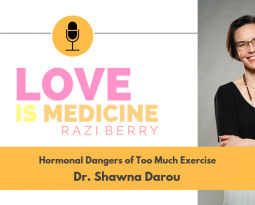 030: Hormonal Dangers Of Too Much Exercise w/ Dr. Shawna Darou