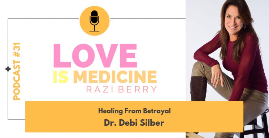 031: Healing From Betrayal w/ Dr. Debi Silber