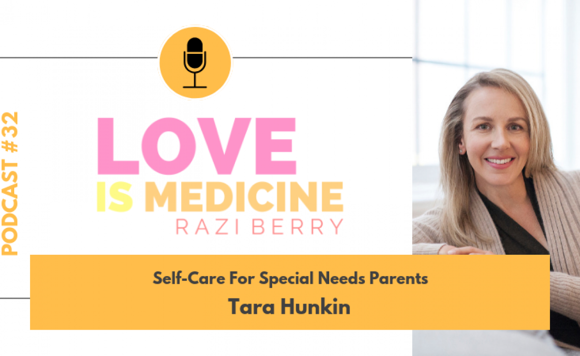 032: Self-Care For Special Needs Parents w/ Tara Hunkin