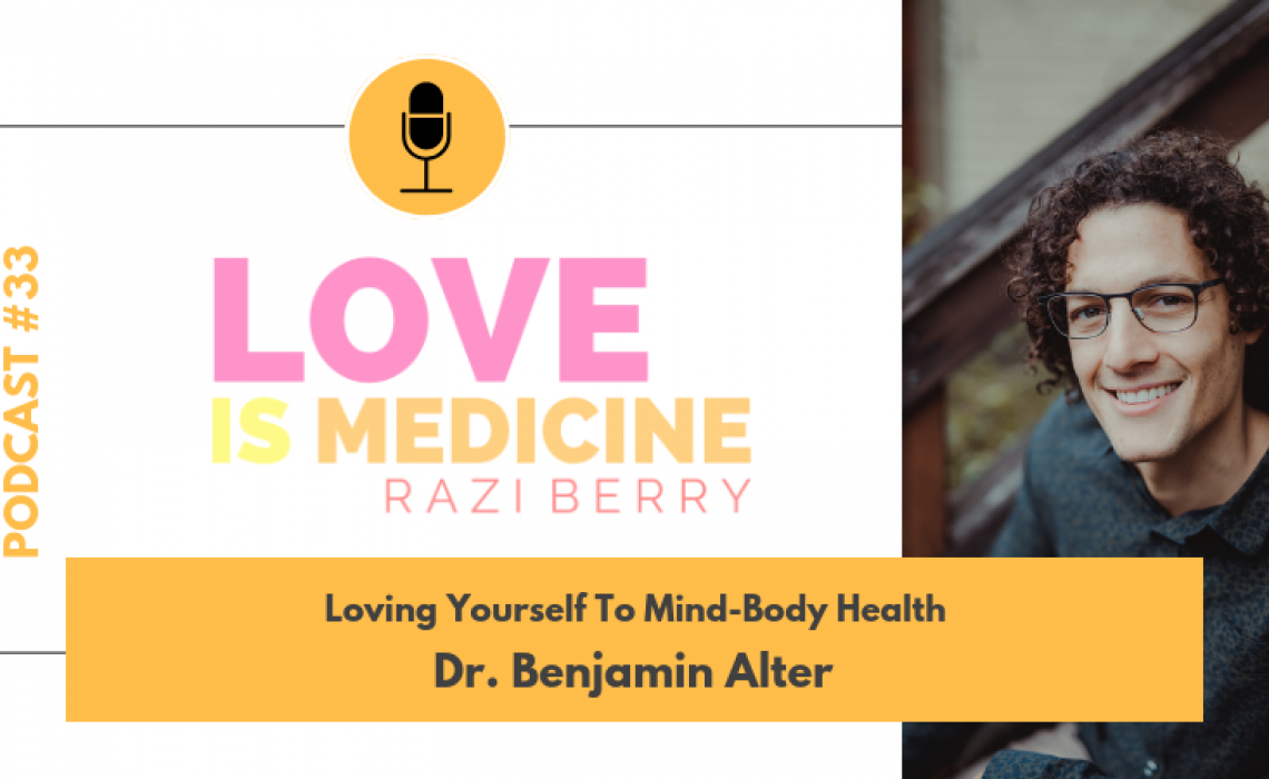 033: Loving Yourself To Mind-Body Health w/ Dr. Benjamin Alter